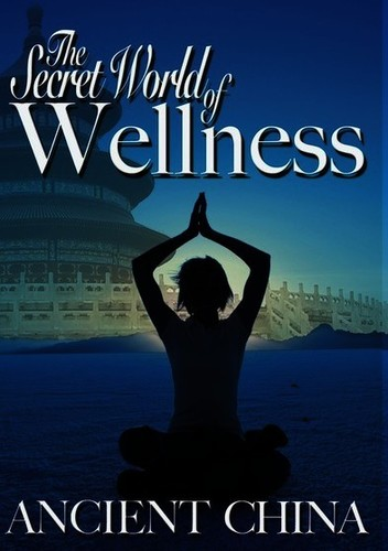 The Secret World Of Wellness: Ancient China