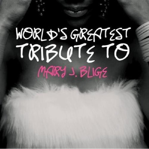 Worlds Greatest Tribute To Mary J. Blige