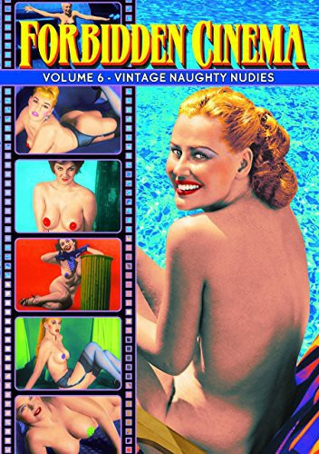 Forbidden Cinema 6: Vintage Naughty Nudies