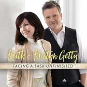 Facing A Task Unfinished , Keith & Kristyn Getty
