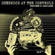 Sherwood At The Controls 2 (1985-1990) /  Various , Various Artists