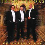 We Three Kings , Irish Tenors