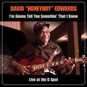 I'm Gonna Tell You Somethin That I Know: Live At The G Spot , David Honeyboy Edwards