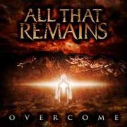Overcome , All That Remains
