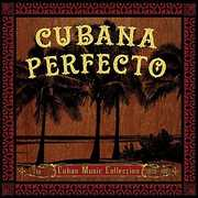 Cubana Perfecto: Cuban Cuban Music Coll. /  Various , Various Artists