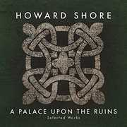 A Palace Upon The Ruins , Howard Shore