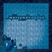 Undone , MercyMe