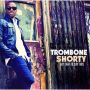 Say That to Say This , Trombone Shorty