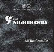 All You Gotta Do , The Nighthawks
