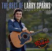 The Best Of Larry Sparks: Bound To Ride , Larry Sparks