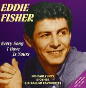 Every Song I Have Is Yours: His Early Hits [Import] , Eddie Fisher