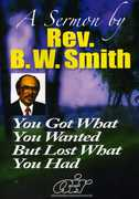 You Got What You Wanted But Lost What You Had , Rev. B.W. Smith