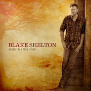 Based on a True Story , Blake Shelton