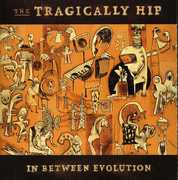 In Between Evolution , The Tragically Hip