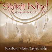 Spirit Wind , Native Flute Ensemble