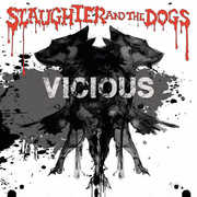 Vicious , Slaughter & Dogs