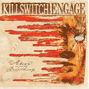 Alive Or Just Breathing , Killswitch Engage