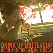 Born and Thrown On A Hook , Drink Up Buttercup