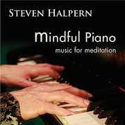Mindful Piano: Music for Meditation , Steven Halpern