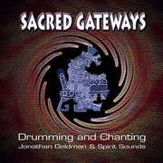 Sacred Gateways: Drumming and Chanting , Jonathan Goldman