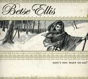 Don't You Want to Go , Betse Ellis