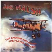 The Smoker You Drink, The Player You Get , Joe Walsh