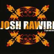 If You Need Love [Import] , Josh Rawiri