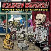 Eighteen Wheelers - Twisted Tales From /  Various , Various Artists