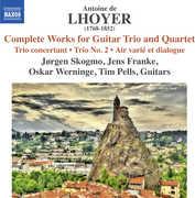 Antoine de Lhoyer: Complete Works for Guitar Trio & Quartet
