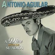 A Diez Anos De Su Adios , Antonio Aguilar