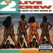 As Nasty As They Wanna Be , 2 Live Crew