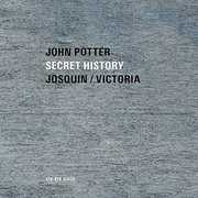 Secret History: Sacred Music By Josquim & Victoria , John Potter