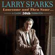 Lonesome & Then Some-Classic 50th , Larry Sparks