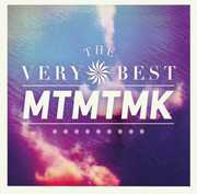 MTMTMK , The Very Best