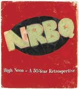 High Noon: A 50-year Retrospective , NRBQ