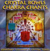 Crystal Bowls Chakra Chants , Jonathan Goldman
