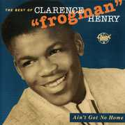 """Ain't Got No Home: Best of , Clarence """"Frogman"""" Henry"""