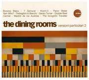 Versioni Particolari 2 , The Dining Rooms