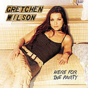 Here for the Party , Gretchen Wilson