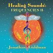 Healing Sounds: Frequencies II , Jonathan Goldman