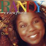 Don't Say It's Over , Randy Crawford