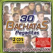 30 Bachatas Pegaditas: Lo Nuevo y Mejor 2006 /  Various , Various Artists