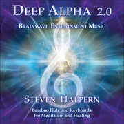 Deep Alpha 2.0: Brainwave Entrainment Music for Meditation and Healing , Steven Halpern
