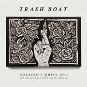 Nothing I Write Can Change What You've Been Through , Trash Boat