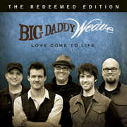 Love Come to Life: The Redeemed Edition , Big Daddy Weave