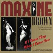If I Knew Then What I Know Now:Complete Singles [Import] , Maxine Brown