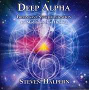 Deep Alpha: Brainwave Synchronization For Meditation and Healing , Steven Halpern