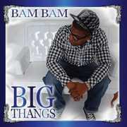 Big Thangs , Bam Bam