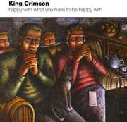 Happy with What You Have to Be , King Crimson