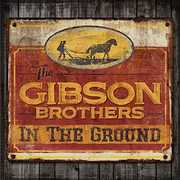 In The Ground , The Gibson Brothers